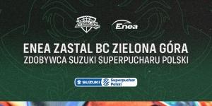 Rewanż za bańkę, Enea Zastal BC z Superpucharem Polski